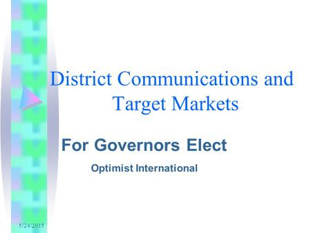 5/24/2015 District Communications and Target Markets For Governors Elect Optimist International.