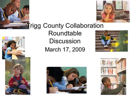 "Trigg County Collaboration Roundtable Discussion "" March 17, 2009."