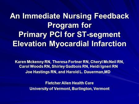 An Immediate Nursing Feedback Program for Primary PCI for ST-segment Elevation Myocardial Infarction Karen Mckenny RN, Theresa Fortner RN, Cheryl McNeil.