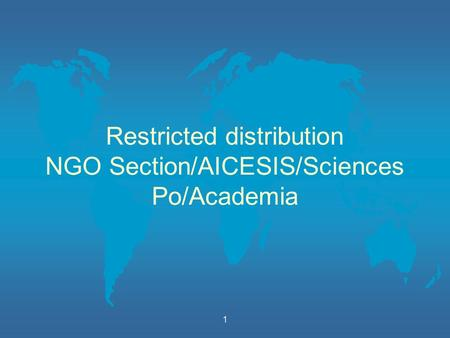 1 Restricted distribution NGO Section/AICESIS/Sciences Po/Academia.