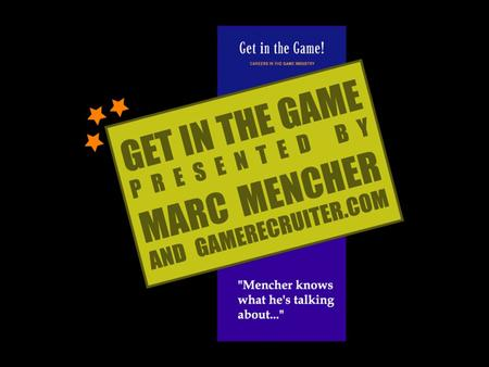 About Marc Mencher GameRecruiter.com, Inc. * Telephone: 866.358.GAME * Web Site: GameRecruiter.comGameRecruiter.com 15 Year Game Industry Professional.