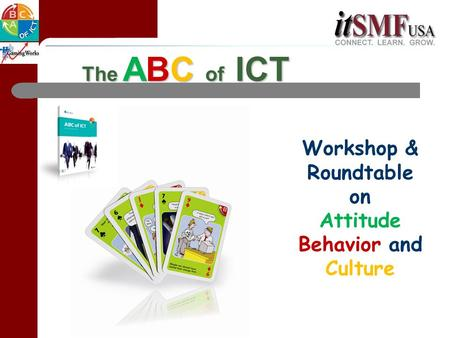 The ABC of ICT Workshop & Roundtable on Attitude Behavior and Culture.