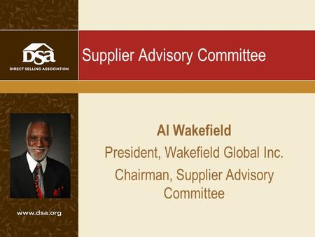 Supplier Advisory Committee Al Wakefield President, Wakefield Global Inc. Chairman, Supplier Advisory Committee.