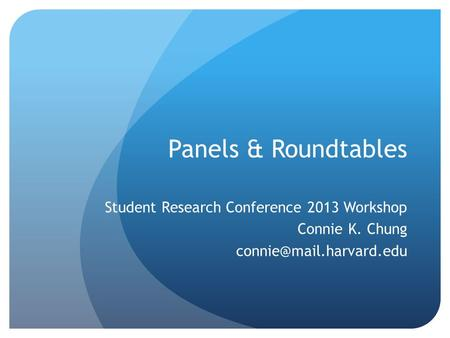 Panels & Roundtables Student Research Conference 2013 Workshop Connie K. Chung