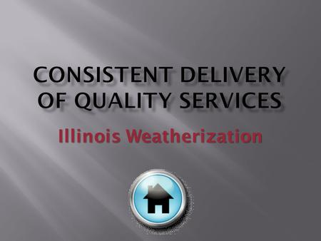 "Illinois Weatherization.  ""The Main Thing is Keeping the Main Thing, the Main Thing!!!""  The Main Thing is Quality  You Gotta Get it Right EVERY TIME!!!"