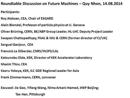 Roundtable Discussion on Future Machines – Quy Nhon, 14.08.2014 Participants: Roy Aleksan, CEA, Chair of ESGARD Alain Blondel, Professor of particle physics.