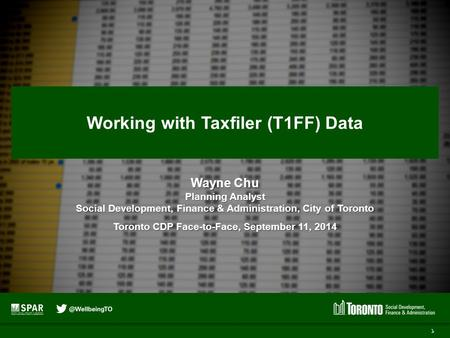 Working with Taxfiler (T1FF) Data Wayne Chu Planning Analyst Social Development, Finance & Administration, City of Toronto Toronto CDP Face-to-Face, September.