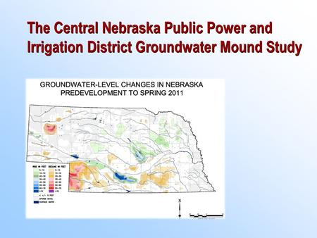 The Central Nebraska Public Power and Irrigation District Groundwater Mound Study.