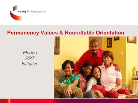 Permanency Values & Roundtable Orientation Florida PRT Initiative 1.