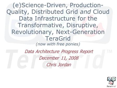 (e)Science-Driven, Production- Quality, Distributed Grid and Cloud Data Infrastructure for the Transformative, Disruptive, Revolutionary, Next-Generation.