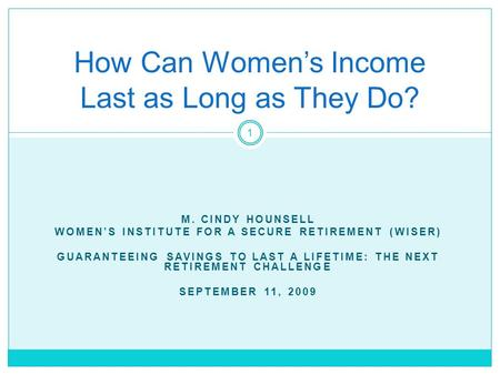 M. CINDY HOUNSELL WOMEN'S INSTITUTE FOR A SECURE RETIREMENT (WISER) GUARANTEEING SAVINGS TO LAST A LIFETIME: THE NEXT RETIREMENT CHALLENGE SEPTEMBER 11,
