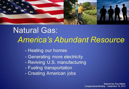 Www.woodmac.com Natural Gas: America's Abundant Resource - Heating our homes - Generating more electricity - Reviving U.S. manufacturing - Fueling transportation.