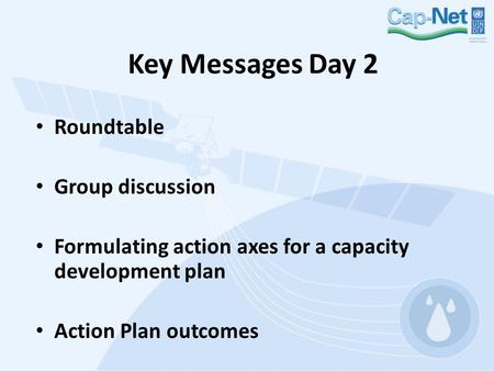Key Messages Day 2 Roundtable Group discussion Formulating action axes for a capacity development plan Action Plan outcomes.