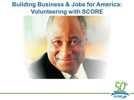 Building Business & Jobs for America: Volunteering with SCORE.
