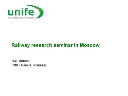 Railway research seminar in Moscow Eric Fontanel UNIFE General Manager.