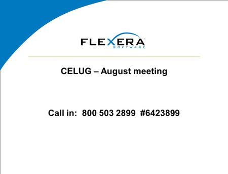 CELUG – August meeting Call in: 800 503 2899 #6423899.