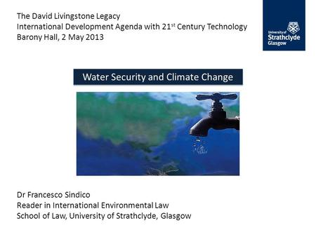 The David Livingstone Legacy International Development Agenda with 21 st Century Technology Barony Hall, 2 May 2013 Water Security and Climate Change Dr.