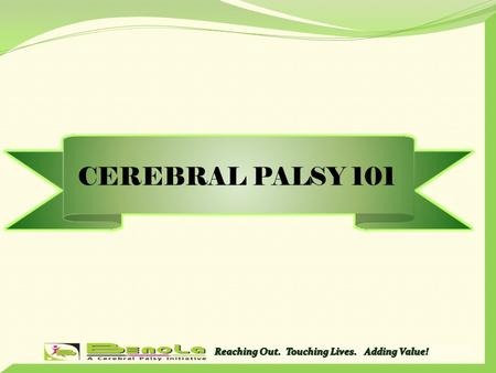 CEREBRAL PALSY 101 THE DEVELOPING BRAIN Critical Periods of Brain growth 1 month – neural tube 4 th month – All the lobes and major divisions complete.