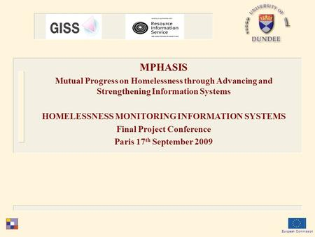 European Commission MPHASIS Mutual Progress on Homelessness through Advancing and Strengthening Information Systems HOMELESSNESS MONITORING INFORMATION.