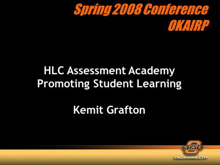 HLC Assessment Academy Promoting Student Learning Kemit Grafton Spring 2008 Conference OKAIRP.