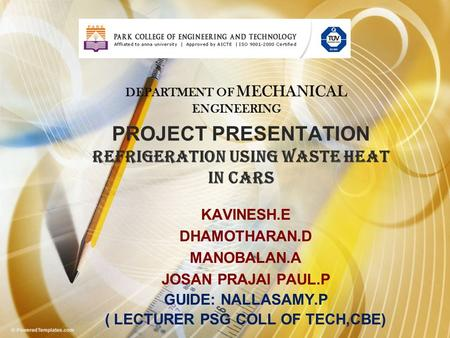 PROJECT PRESENTATION REFRIGERATION USING WASTE HEAT IN CARS KAVINESH.E DHAMOTHARAN.D MANOBALAN.A JOSAN PRAJAI PAUL.P GUIDE: NALLASAMY.P ( LECTURER PSG.