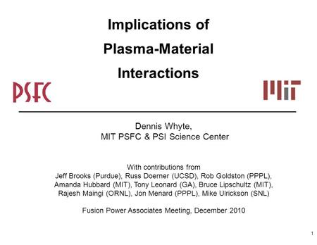 Implications of Plasma-Material Interactions Dennis Whyte, MIT PSFC & PSI Science Center With contributions from Jeff Brooks (Purdue), Russ Doerner (UCSD),