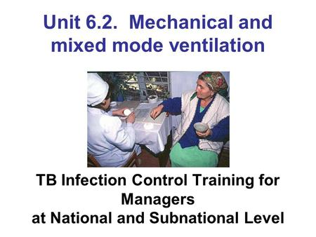 Unit 6.2. Mechanical and mixed mode ventilation TB Infection Control Training for Managers at National and Subnational Level.