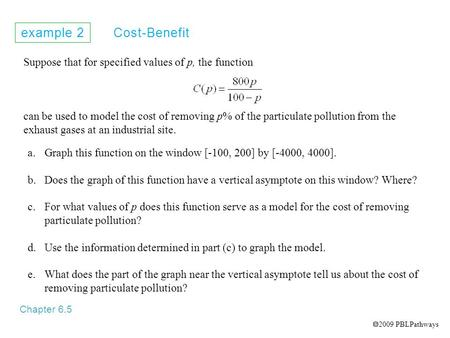 Example 2 Cost-Benefit Chapter 6.5 Suppose that for specified values of p, the function can be used to model the cost of removing p% of the particulate.