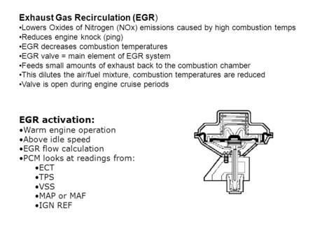 Exhaust Gas Recirculation (EGR) Lowers Oxides of Nitrogen (NOx) emissions caused by high combustion temps Reduces engine knock (ping) EGR decreases combustion.