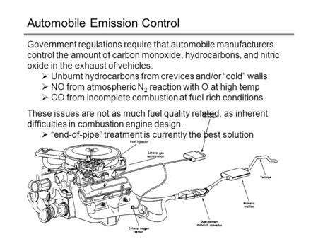 CHEE 32328.1 Automobile Emission Control Government regulations require that automobile manufacturers control the amount of carbon monoxide, hydrocarbons,
