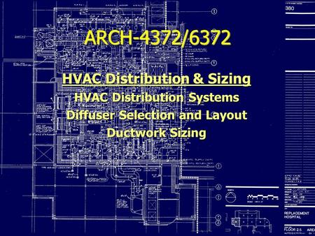 ARCH-4372/6372 HVAC Distribution & Sizing HVAC Distribution Systems