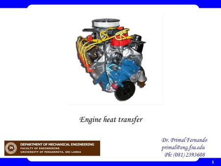 1 Engine heat transfer Dr. Primal Fernando Ph: (081) 2393608.