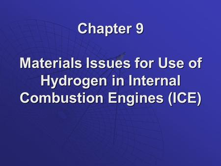 Chapter 9 Materials Issues for Use of Hydrogen in Internal Combustion Engines (ICE)
