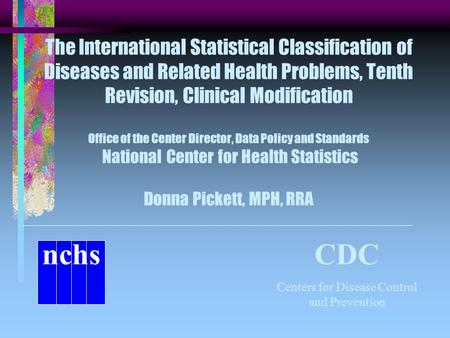 The International Statistical Classification of Diseases and Related Health Problems, Tenth Revision, Clinical Modification Office of the Center Director,