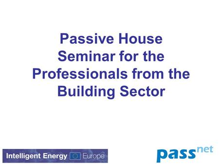 Passive House Seminar for the Professionals from the Building Sector.