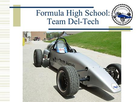 Formula High School: Team Del-Tech. Team Del-Tech Left to right: Xao Yang, Rob DeLeers, Bart Amenson, Eric Simon, and Derek Blackman.