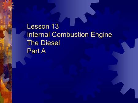 Lesson 13 Internal Combustion Engine The Diesel Part A.