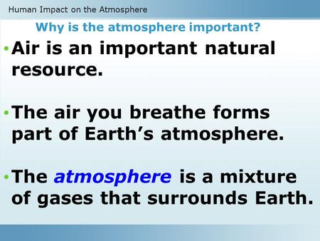 Why is the atmosphere important? Air is an important natural resource. The air you breathe forms part of Earth's atmosphere. The atmosphere is a mixture.
