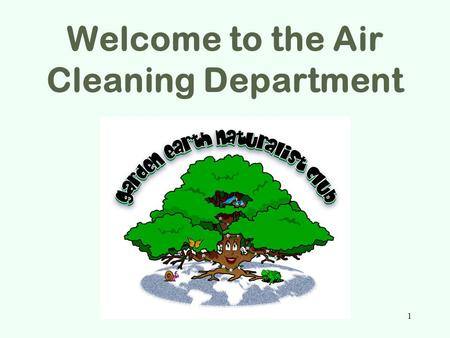 Welcome to the Air Cleaning Department 1. 2 Every place on Earth is an ecosystem, including our club site.
