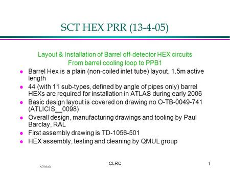 A.Nichols CLRC1 SCT HEX PRR (13-4-05) Layout & Installation of Barrel off-detector HEX circuits From barrel cooling loop to PPB1 l Barrel Hex is a plain.