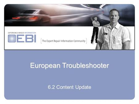 European Troubleshooter 6.2 Content Update. Summary:- 2446 New Component tests added…. 256 New key & immobiliser procedures added… 202 New ECU pin –out.