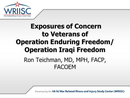 Exposures of Concern to Veterans of Operation Enduring Freedom/ Operation Iraqi Freedom Exposures of Concern to Veterans of Operation Enduring Freedom/