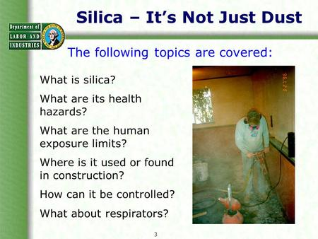 Silica – It's Not Just Dust The following topics are covered: What is silica? What are its health hazards? What are the human exposure limits? Where is.