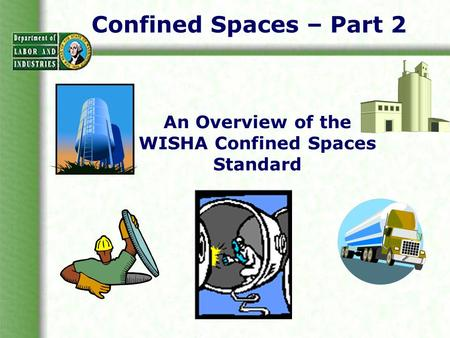 Confined Spaces – Part 2 An Overview of the WISHA Confined Spaces Standard.