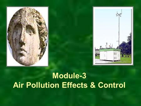 Module-3 Air Pollution Effects & Control. Lecture-1 Air pollution effects: On living and nonliving beings.