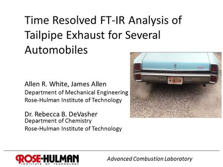 Time Resolved FT-IR Analysis of Tailpipe Exhaust for Several Automobiles Allen R. White, James Allen Department of Mechanical Engineering Rose-Hulman Institute.