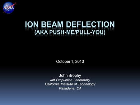 October 1, 2013 John Brophy Jet Propulsion Laboratory California Institute of Technology Pasadena, CA.