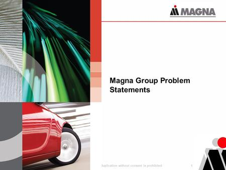 1 June 2012 Disclosure or duplication without consent is prohibited Magna Group Problem Statements.