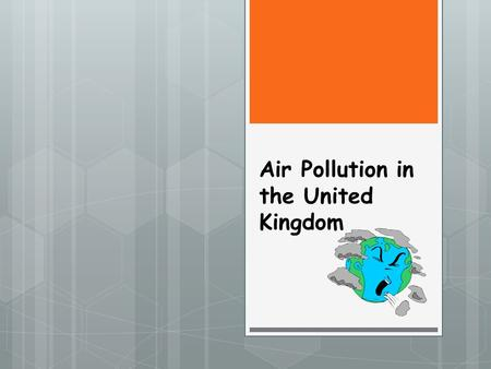 Air Pollution in the United Kingdom. SMOG  London, the capital of the United Kingdom, is notorious for air pollution. In fact, the word smog was first.