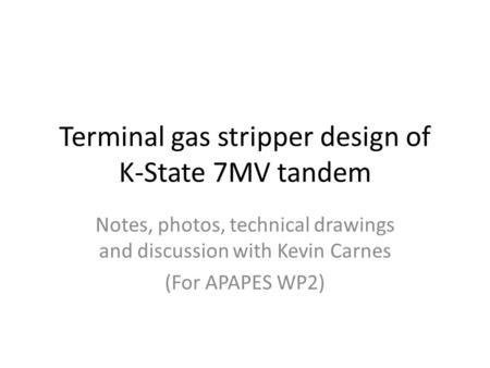 Terminal gas stripper design of K-State 7MV tandem Notes, photos, technical drawings and discussion with Kevin Carnes (For APAPES WP2)